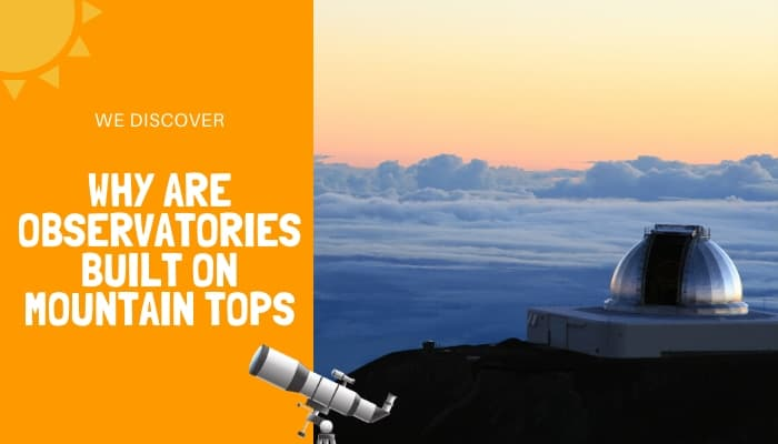 Why Are Observatories Built On Mountain Tops
