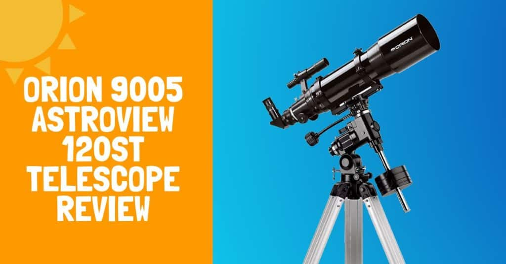 Orion 9005 AstroView 120ST Telescope Review