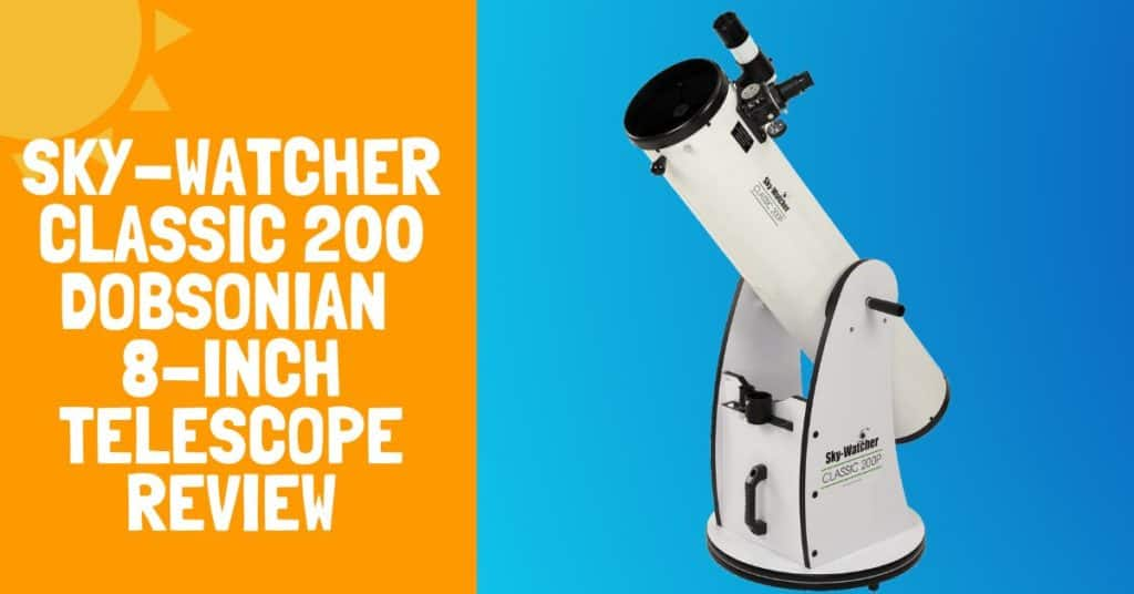 Sky-Watcher Classic 200 Dobsonian 8-inch Telescope Review