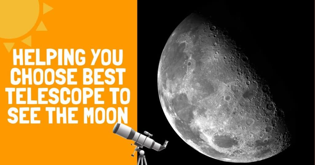 Helping You Choose Best Telescope to See the Moon